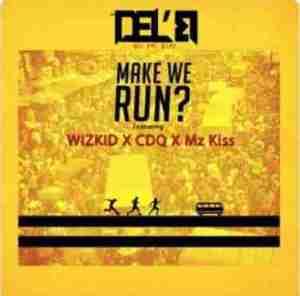 Del'B - Make We Run Ft. Wizkid, Mz Kiss & CDQ